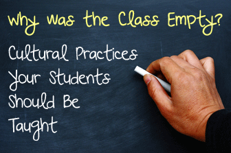 Why was the Class Empty? Cultural Practices Your Students Should Be Taught