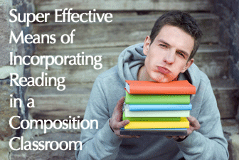 Super Effective Means of Incorporating Reading in a Composition Classroom
