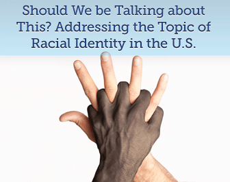 Should We be Talking about This? Addressing the Topic of Racial Identity in the U.S.