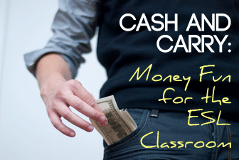 Cash and Carry: Money Fun for the ESL Classroom