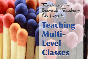 Teacher, I'm Bored; Teacher I'm Lost - Teaching Multi-Level Classes