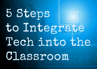 5 Steps to Integrate Tech into the Classroom