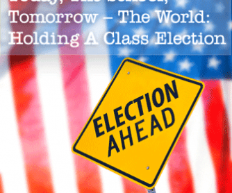 Today, The School, Tomorrow � The World: Holding A Class Election
