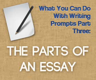how to teach your students to write an essay what you can do with writing prompts part three the parts of an essay