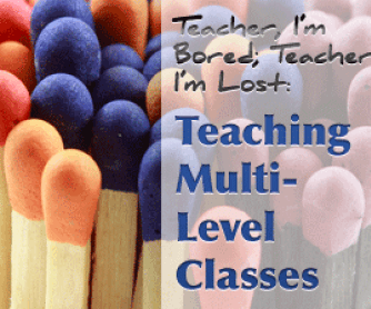 "Teacher, I""m Bored; Teacher I""m Lost - Teaching Multi-Level Classes"