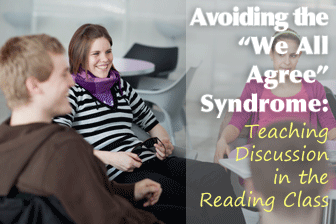 "Avoiding the ""We All Agree"" Syndrome: Teaching Discussion in the Reading Class"