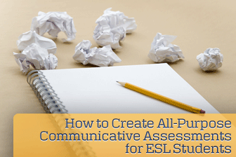How to Create All-Purpose Communicative Assessments for ESL Students