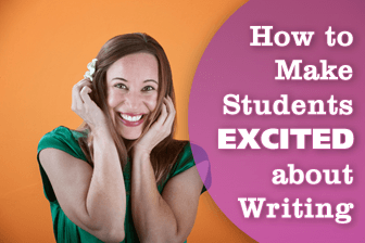How to Make Students Excited about Writing