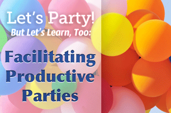 Let's Party! But Let's Learn, Too: Facilitating Productive Parties