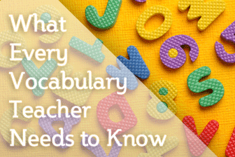 What Every Vocabulary Teacher Needs to Know