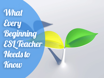 What Every Beginning ESL Teacher Needs to Know