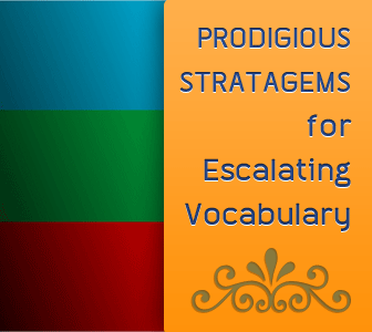 Prodigious Stratagems for Escalating Vocabulary
