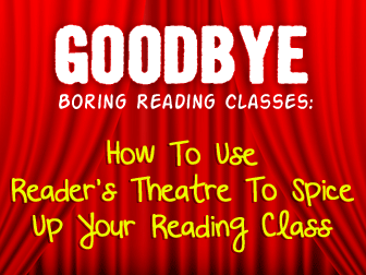 Goodbye, Boring Reading Classes: Using Reader's Theatre To Spice Up The Reading Class