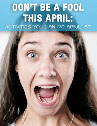 Don't be a Fool This April: Activities You Can Do April 1st