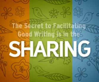 The Secret to Facilitating Good Writing is in the Sharing