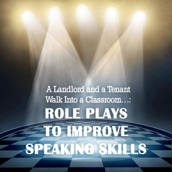 A Landlord and a Tenant Walk Into a Classroom…: Role Plays to Improve Speaking Skills