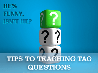 He�s Funny, Isn�t He? Tips to Teaching Tag Questions