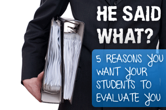 He Said What? 5 Reasons You Want Your Students to Evaluate YOU