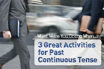 What Were You Doing When? 3 Great Activities for Past Continuous Tense