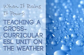 When It Rains, It Pours: A Cross-Curricular ESL Unit on the Weather