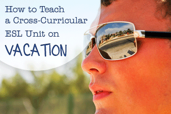 Are You Packed Yet? A Cross-Curricular ESL Unit on Vacation