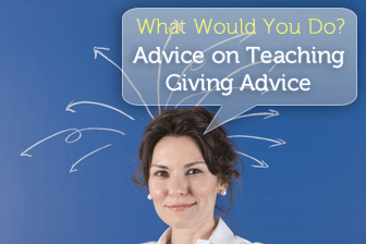 What Would You Do? Advice on Teaching Giving Advice