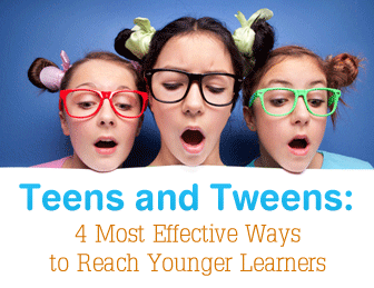 Teens and Tweens: 4 Most Effective Ways to Reach Younger Learners
