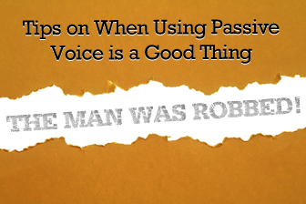 The Man Was Robbed! Tips on When Using Passive Voice is a Good Thing