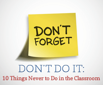Don�t Do It: 10 Things Never to Do in the Classroom