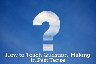 Where Did He Go? How to Teach Question-Making in Past Tense