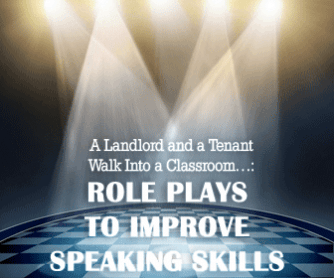 A Landlord and a Tenant Walk Into a Classroom�: Role Plays to Improve Speaking Skills