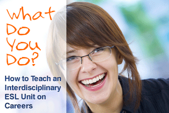 What Do You Do? How to Teach an Interdisciplinary ESL Unit on Careers