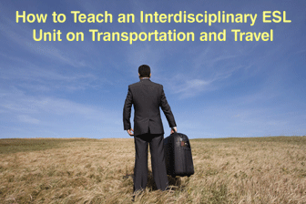 How to Teach an Interdisciplinary ESL Unit on Transportation and Travel
