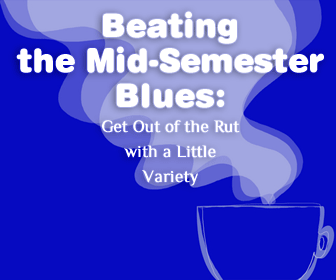 Beating the Mid-Semester Blues: Get Out of the Rut with a Little Variety