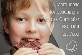 Help Yourself to Seconds: More Ideas for Teaching a Cross-Curricular ESL Unit on Food