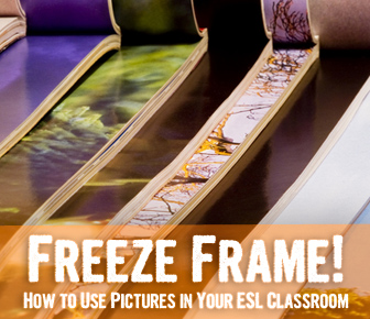 Freeze Frame! How to Use Pictures in Your ESL Classroom