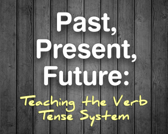 Past, Present, Future: Teaching the Verb Tense System