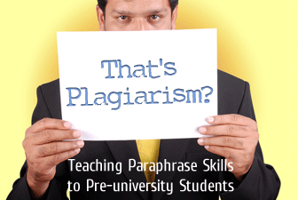 "That""s Plagiarism?: Teaching Paraphrase Skills to Pre-university Students"