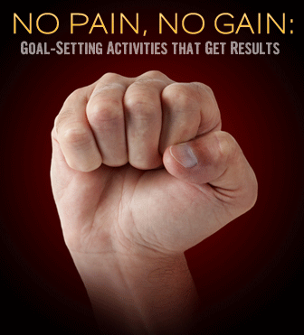No Pain, No Gain: Goal-Setting Activities that Get Results