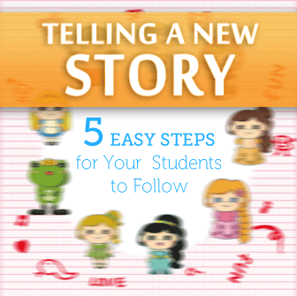 Telling a New Story: 5 Easy Steps for Your Students to Follow