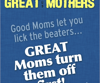 POSTER: Good Mothers VS Great Mothers