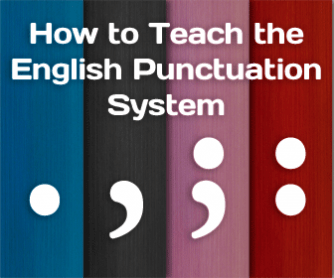 No, It's Not Arbitrary and Does Make Sense: How to Teach the English Punctuation System