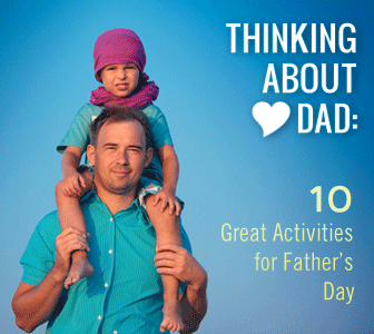 Thinking About Dad: 10 Great Activities for Father's Day