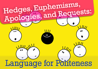 Hedges, Euphemisms, Apologies, and Requests: Language for Politeness