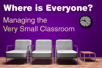 Where is Everyone? Managing the Very Small Classroom