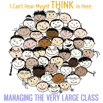 I Can't Hear Myself Think in Here: Managing the Very Large Class