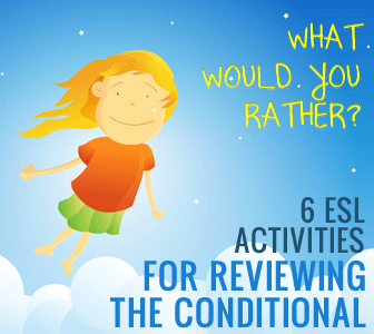 What Would You Rather? 6 ESL Activities for Reviewing the Conditional