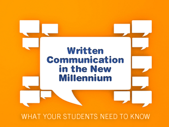 Written Communication in the New Millennium: What Your Students Need to Know