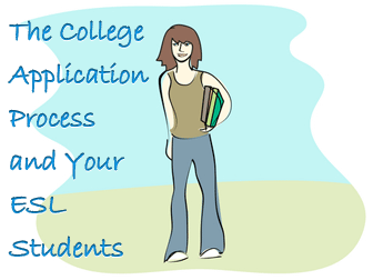 You Never Knew it Could Be So Good: The College Application Process and Your ESL Students