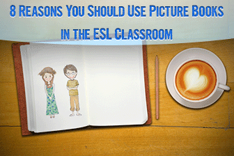 A Picture's Worth a Thousand Words: 8 Reasons You Should Use Picture Books in the ESL Classroom